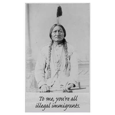 To me, you're all illegal immigrants. Poster