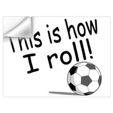 This Is How I Roll (Soccer) Wall Decal