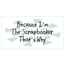 Because Scrapbooker Poster