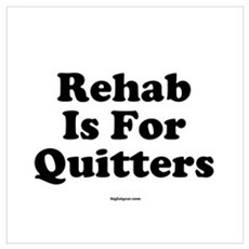 Rehab Is For Quitters Poster