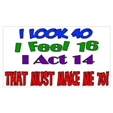 I Look 40, That Must Make Me 70! Small Framed Prin Poster