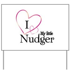 I love my little nudger Yard Sign