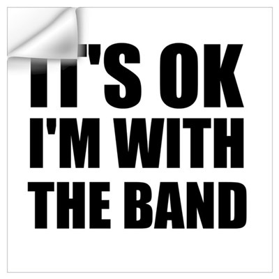 It's OK I'm With The Band Wall Decal