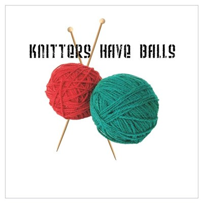 Knitters have Balls Poster