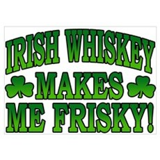 Irish Whiskey Makes Me Friskey Poster