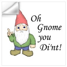 Oh Gnome You Di'nt! Wall Decal
