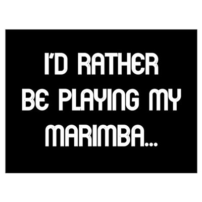 Rather be playing the marimba Poster
