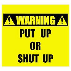 WARNING: Put Up Or Shut Up Poster