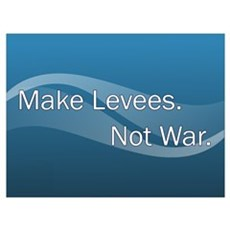 Make Levees, Not War Poster