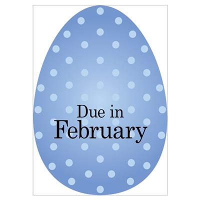 Due in February Blue Egg Poster