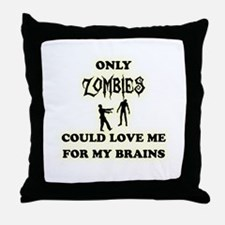 love me for my brains Throw Pillow
