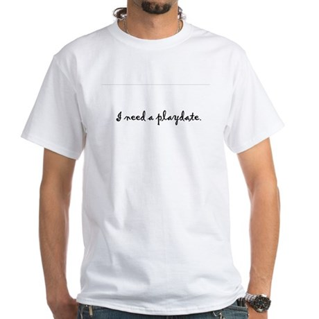 I need a playdate. White T-Shirt