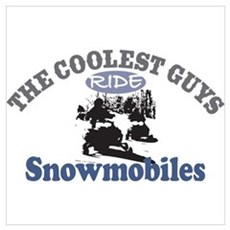 The Coolest Guys Ride Snowmob Poster