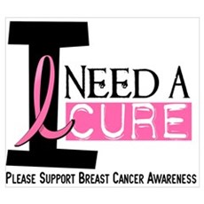 I Need A Cure BREAST CANCER Poster