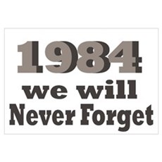 1984 We will Never Forget Poster