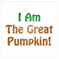 I Am The Great Pumpkin! Poster