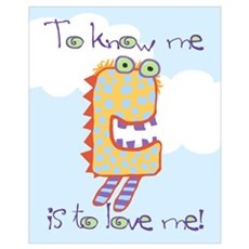 To know me is to love me Small 16x20 Print/ Poster