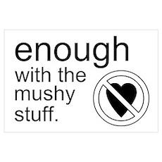 Enough Mushy Stuff Poster