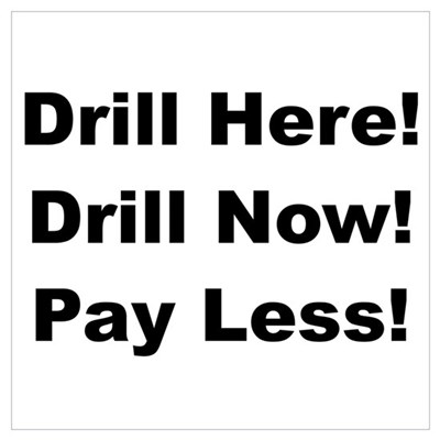 Drill Here! Drill Now! Pay Less! n Poster