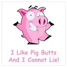 I Like Pig Butts Poster