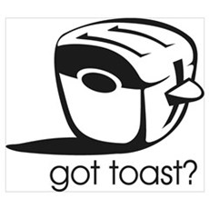 Got Toast ? Poster