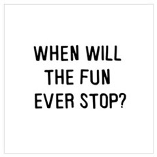 When will the fun ever stop? Poster