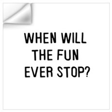 When will the fun ever stop? Wall Decal