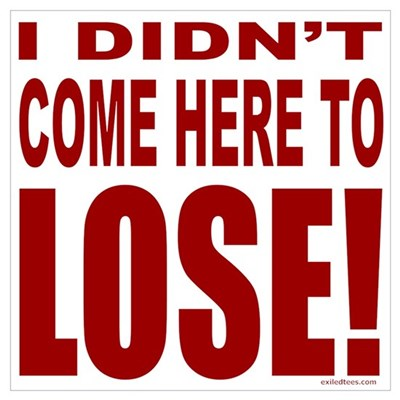 DIDN'T COME HERE TO LOSE Poster