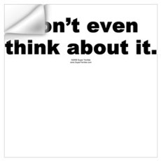 Don't even think about it Wall Decal