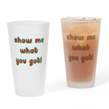 show me what you got Drinking Glass