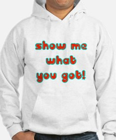 show me what you got Hoodie