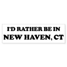 Rather be in New Haven Bumper Bumper Sticker