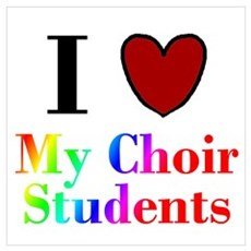 I Love My Choir Students Poster