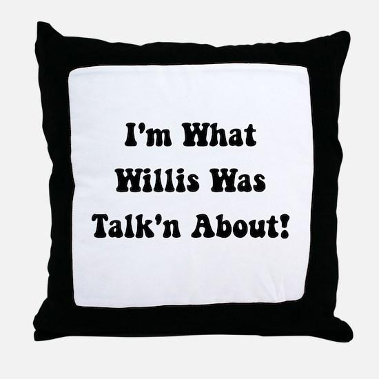 Willis Talking About Throw Pillow