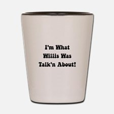 Willis Talking About Shot Glass