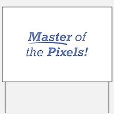 Pixels / Master Yard Sign
