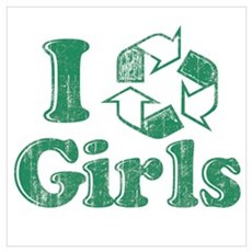 I Recycle Girls Humor Poster