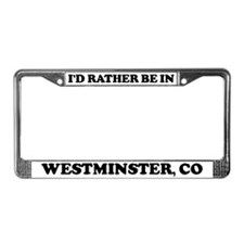 Rather be in Westminster License Plate Frame