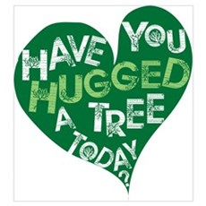 Have you Hugged a Tree Poster