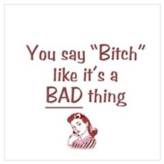 You Say Bitch Like it's a Bad Thing Poster