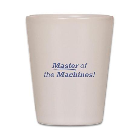 Machines / Master Shot Glass