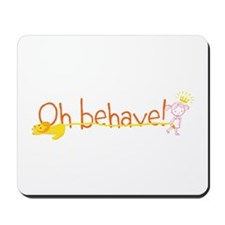 Oh behave! Mousepad