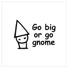 Go big or go gnome Poster