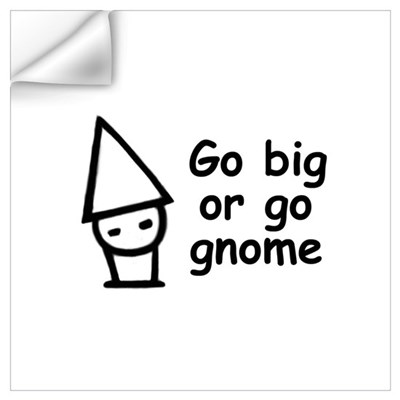Go big or go gnome Wall Decal