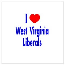 I Love West Virginia Liberals Poster