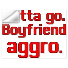 Gotta Go Boyfriend AGGRO Wall Decal
