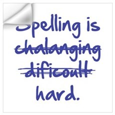 Spelling Is Hard Wall Decal