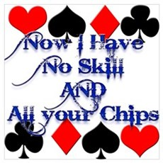 No Skill, All Chips Funny Pok Poster