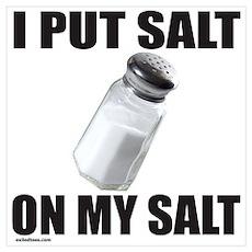 I PUT SALT ON MY SALT Poster