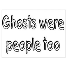 Ghosts Were People Too Poster